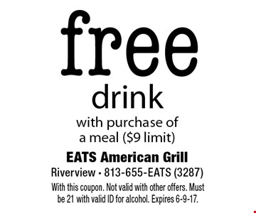 free drink with purchase ofa meal ($9 limit). With this coupon. Not valid with other offers. Must be 21 with valid ID for alcohol. Expires 6-9-17.