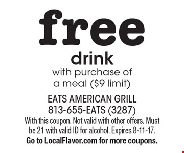 Free drink with purchase of a meal ($9 limit). With this coupon. Not valid with other offers. Must be 21 with valid ID for alcohol. Expires 8-11-17. Go to LocalFlavor.com for more coupons.