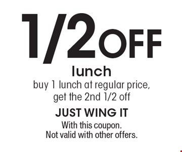 1/2 off lunch. Buy 1 lunch at regular price, get the 2nd 1/2 off. With this coupon. Not valid with other offers.