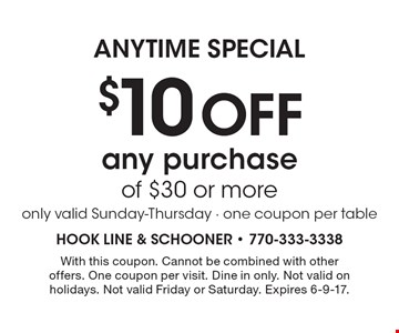 Anytime Special $10 Off any purchase of $30 or more. only valid Sunday-Thursday - one coupon per table. With this coupon. Cannot be combined with other offers. One coupon per visit. Dine in only. Not valid on holidays. Not valid Friday or Saturday. Expires 6-9-17.