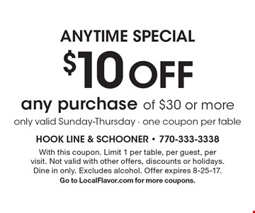 Anytime Special $10 Off any purchase of $30 or more. Only valid Sunday-Thursday. One coupon per table. With this coupon. Limit 1 per table, per guest, per visit. Not valid with other offers, discounts or holidays. Dine in only. Excludes alcohol. Offer expires 8-25-17. Go to LocalFlavor.com for more coupons.