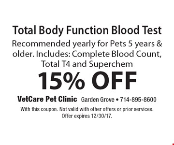 15% Off Total Body Function Blood Test. Recommended yearly for Pets 5 years & older. Includes: Complete Blood Count, Total T4 and Superchem. With this coupon. Not valid with other offers or prior services. Offer expires 12/30/17.