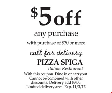 $5off any purchase with purchase of $30 or more. Call for delivery. With this coupon. Dine in or carryout. Cannot be combined with other discounts. Delivery add $3.00. Limited delivery area. Exp. 11/3/17.