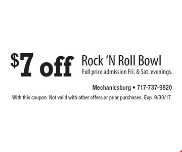 $7 off Rock 'N Roll Bowl. Full price admission Fri. & Sat. evenings. With this coupon. Not valid with other offers or prior purchases. Exp. 9/30/17.