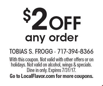$2 off any order. With this coupon. Not valid with other offers or on holidays. Not valid on alcohol, wings & specials. Dine in only. Expires 7/31/17. Go to LocalFlavor.com for more coupons.