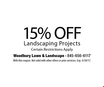 15% OFF Landscaping Projects. Certain Restrictions Apply. With this coupon. Not valid with other offers or prior services. Exp. 6/30/17.