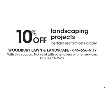 10% Off landscaping projects certain restrictions apply. With this coupon. Not valid with other offers or prior services. Expires 11-15-17.
