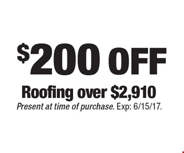 $200 OFF Roofing over $2,910. Present at time of purchase. Exp: 6/15/17.