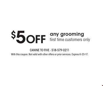 $5 Off any grooming first time customers only. With this coupon. Not valid with other offers or prior services. Expires 6-23-17.