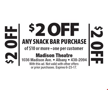 $2 OFF Any Snack bar Purchase of $10 or more - one per customer. With this ad. Not valid with other offers or prior purchases. Expires 6-23-17.