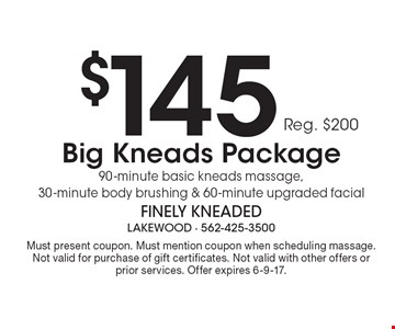 $145 Big Kneads Package 90-minute basic kneads massage, 30-minute body brushing & 60-minute upgraded facial. Must present coupon. Must mention coupon when scheduling massage. Not valid for purchase of gift certificates. Not valid with other offers or prior services. Offer expires 6-9-17.