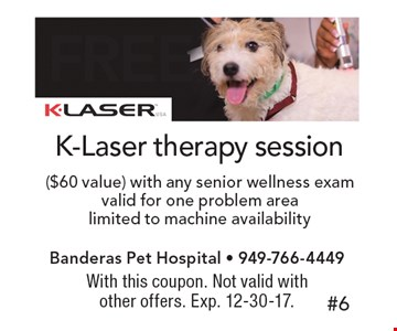 Free K-Laser therapy session ($60 value) with any senior wellness exam. Valid for one problem area, limited to machine availability. With this coupon. Not valid with other offers. Exp. 12-30-17.