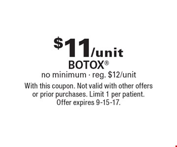 $11/unit BOTOX no minimum - reg. $12/unit. With this coupon. Not valid with other offers or prior purchases. Limit 1 per patient. Offer expires 9-15-17.