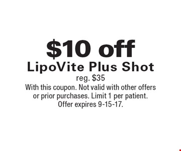 $10 off LipoVite Plus Shot reg. $35. With this coupon. Not valid with other offers or prior purchases. Limit 1 per patient. Offer expires 9-15-17.