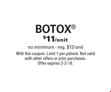 $11/unit BOTOX no minimum - reg. $12/unit. With this coupon. Limit 1 per patient. Not valid with other offers or prior purchases. Offer expires 2-2-18.