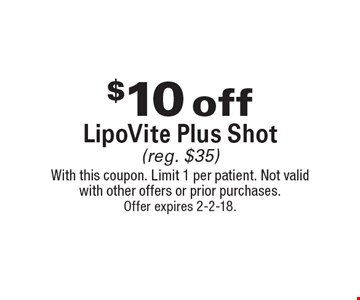 $10 off LipoVite Plus Shot (reg. $35). With this coupon. Limit 1 per patient. Not valid with other offers or prior purchases. Offer expires 2-2-18.