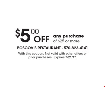 $5.00 off any purchase of $25 or more. With this coupon. Not valid with other offers or prior purchases. Expires 7/21/17.
