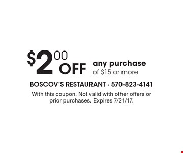 $2.00 off any purchase of $15 or more. With this coupon. Not valid with other offers or prior purchases. Expires 7/21/17.