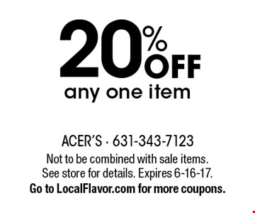 20% OFF any one item. Not to be combined with sale items. See store for details. Expires 6-16-17. Go to LocalFlavor.com for more coupons.