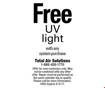 Free UV light with any system purchase. Offer for new customers only. May not be combined with any other offer. Repair must be performed on the same calendar day to qualify. Please call for more information. Offer expires 6-9-17.