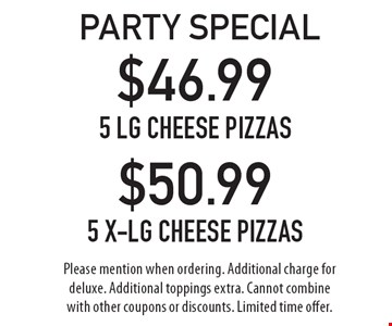 party special $50.99 5 x-lg cheese pizzas. $46.99 5 lg cheese pizzas. .