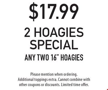 $17.99 2 hoagies specialany two 16