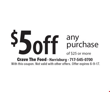 $5 off any purchase of $25 or more. With this coupon. Not valid with other offers. Offer expires 6-9-17.