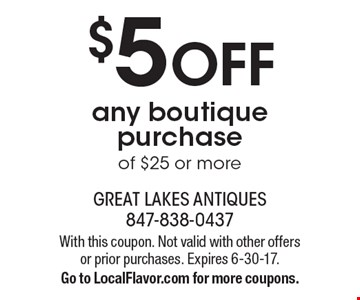 $5 OFF any boutique purchase of $25 or more. With this coupon. Not valid with other offers or prior purchases. Expires 6-30-17. Go to LocalFlavor.com for more coupons.