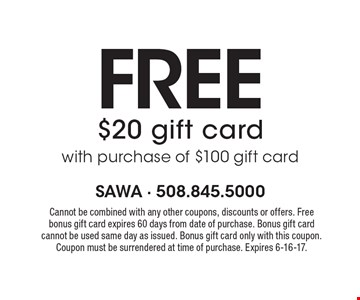 Free $20 gift card with purchase of $100 gift card. Cannot be combined with any other coupons, discounts or offers. Free bonus gift card expires 60 days from date of purchase. Bonus gift card cannot be used same day as issued. Bonus gift card only with this coupon. Coupon must be surrendered at time of purchase. Expires 6-16-17.