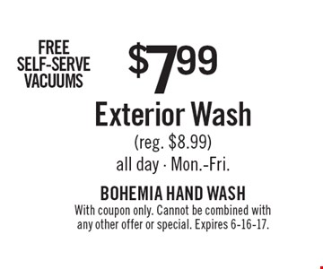 $7.99 exterior wash (reg. $8.99) all day - Mon.-Fri. With coupon only. Cannot be combined with any other offer or special. Expires 6-16-17.
