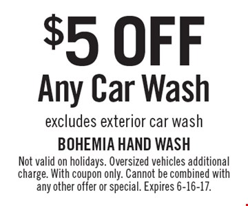 $5off any car wash, excludes exterior car wash. Not valid on holidays. Oversized vehicles additional charge. With coupon only. Cannot be combined with any other offer or special. Expires 6-16-17.