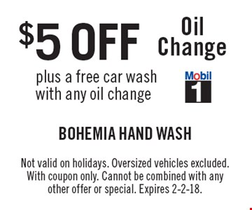 $5 OFF Oil Change plus a free car wash with any oil change. Not valid on holidays. Oversized vehicles excluded. With coupon only. Cannot be combined with any other offer or special. Expires 2-2-18.