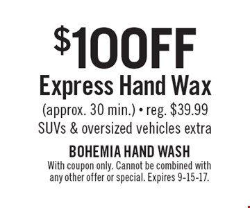 $10 off express hand wax (approx. 30 min.). Reg. $39.99. SUVs & oversized vehicles extra. With coupon only. Cannot be combined with any other offer or special. Expires 9-15-17.