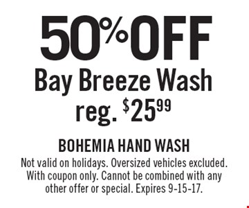 50% off bay breeze wash. Reg. $25.99. Not valid on holidays. Oversized vehicles excluded. With coupon only. Cannot be combined with any other offer or special. Expires 9-15-17.