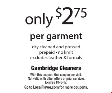 Only $2.75 per garment, dry cleaned and pressed. Prepaid - no limit excludes leather & formals. With this coupon. One coupon per visit. Not valid with other offers or prior services. Expires 10-6-17. Go to LocalFlavor.com for more coupons.