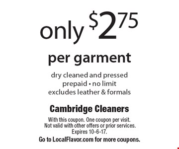 Only $2.75 per garment, dry cleaned and pressed. Prepaid - no limit, excludes leather & formals. With this coupon. One coupon per visit. Not valid with other offers or prior services. Expires 10-6-17. Go to LocalFlavor.com for more coupons.