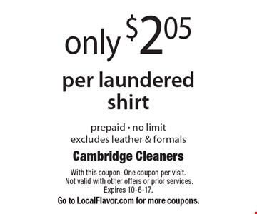 Only $2.05 per laundered shirt. Prepaid - no limit, excludes leather & formals. With this coupon. One coupon per visit. Not valid with other offers or prior services. Expires 10-6-17. Go to LocalFlavor.com for more coupons.