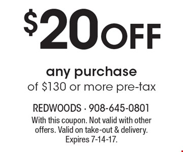 $20 off any purchase of $130 or more pre-tax. With this coupon. Not valid with other offers. Valid on take-out & delivery. Expires 7-14-17.