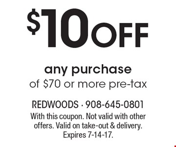 $10 off any purchase of $70 or more pre-tax. With this coupon. Not valid with other offers. Valid on take-out & delivery. Expires 7-14-17.