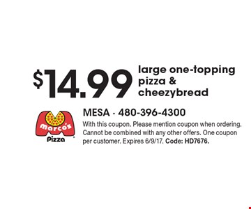 $14.99 large one-topping pizza & cheezybread. With this coupon. Please mention coupon when ordering. Cannot be combined with any other offers. One coupon per customer. Expires 6/9/17. Code: HD7676.