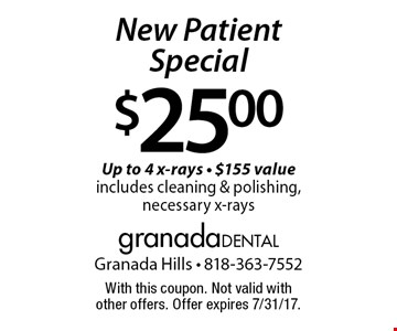 $25.00 New Patient Special Up to 4 x-rays - $155 value includes cleaning & polishing, necessary x-rays. With this coupon. Not valid with other offers. Offer expires 7/31/17.