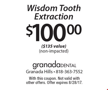 $100.00 Wisdom Tooth Extraction ($135 value) (non-impacted). With this coupon. Not valid with other offers. Offer expires 8/28/17.