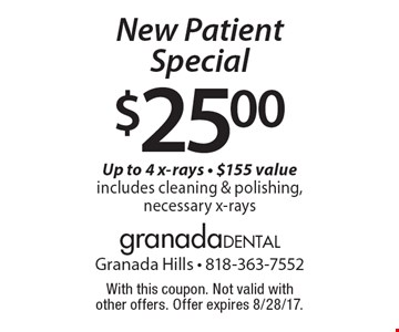 $25.00 New Patient Special - Up to 4 x-rays - $155 value. Includes cleaning & polishing, necessary x-rays. With this coupon. Not valid with other offers. Offer expires 8/28/17.