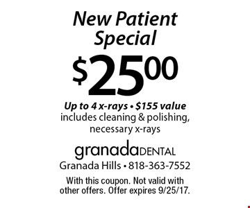 $25.00 New Patient Special .Up to 4 x-rays. $155 value. Includes cleaning & polishing, necessary x-rays. With this coupon. Not valid with other offers. Offer expires 9/25/17.