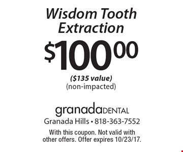 $100.00 Wisdom Tooth Extraction ($135 value) (non-impacted). With this coupon. Not valid with other offers. Offer expires 10/23/17.