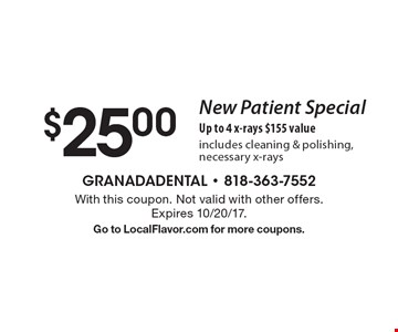 $25 New Patient Special Up to 4 x-rays $155 value includes cleaning & polishing, necessary x-rays. With this coupon. Not valid with other offers. Expires 10/20/17. Go to LocalFlavor.com for more coupons.