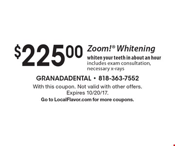 $225 Zoom! Whitening whiten your teeth in about an hour includes exam consultation, necessary x-rays. With this coupon. Not valid with other offers. Expires 10/20/17. Go to LocalFlavor.com for more coupons.