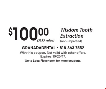$100 Wisdom Tooth Extraction (non-impacted) ($135 value). With this coupon. Not valid with other offers. Expires 10/20/17. Go to LocalFlavor.com for more coupons.