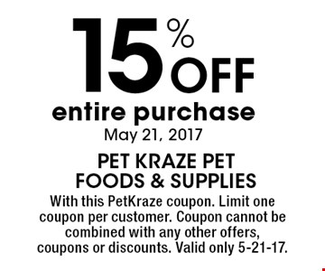 15% Off entire purchase May 21, 2017. With this PetKraze coupon. Limit one coupon per customer. Coupon cannot be combined with any other offers, coupons or discounts. Valid only 5-21-17.