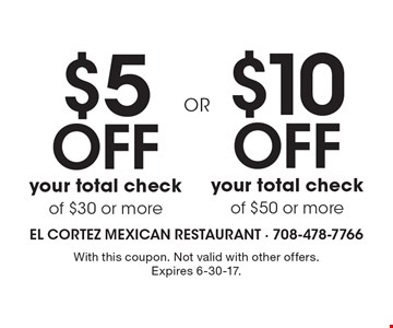 $5 Off your total check of $30 or more OR $10 Off your total check of $50 or more. With this coupon. Not valid with other offers. Expires 6-30-17.